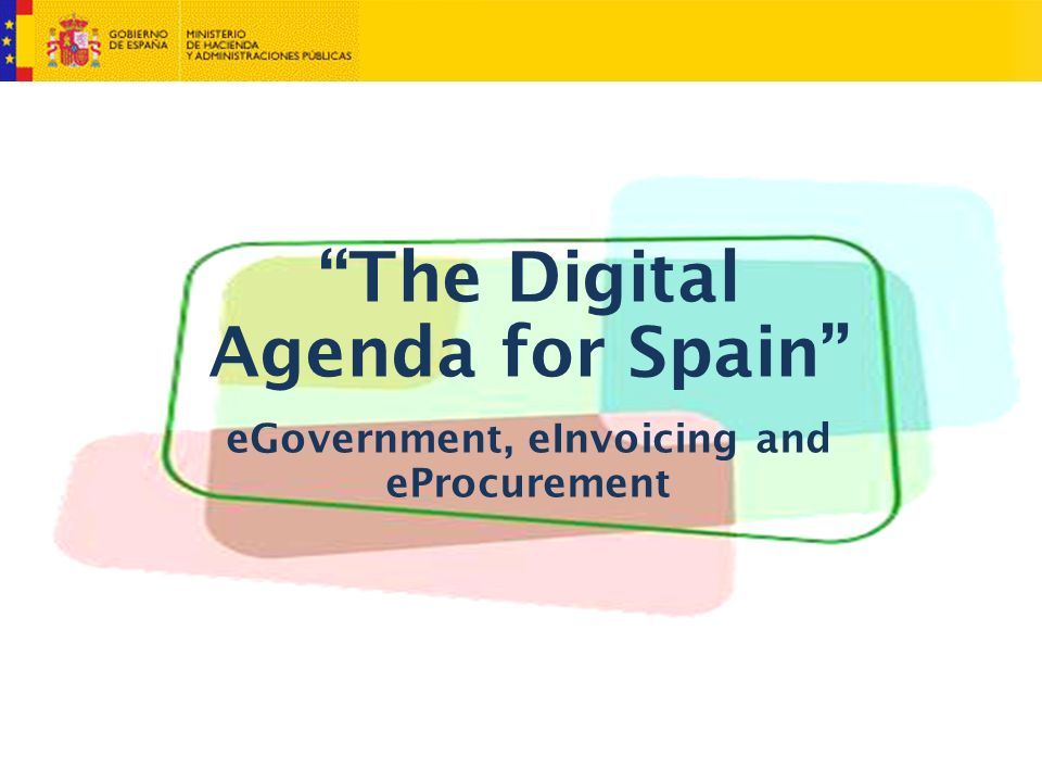 The Digital Agenda for Spain eGovernment, eInvoicing and eProcurement