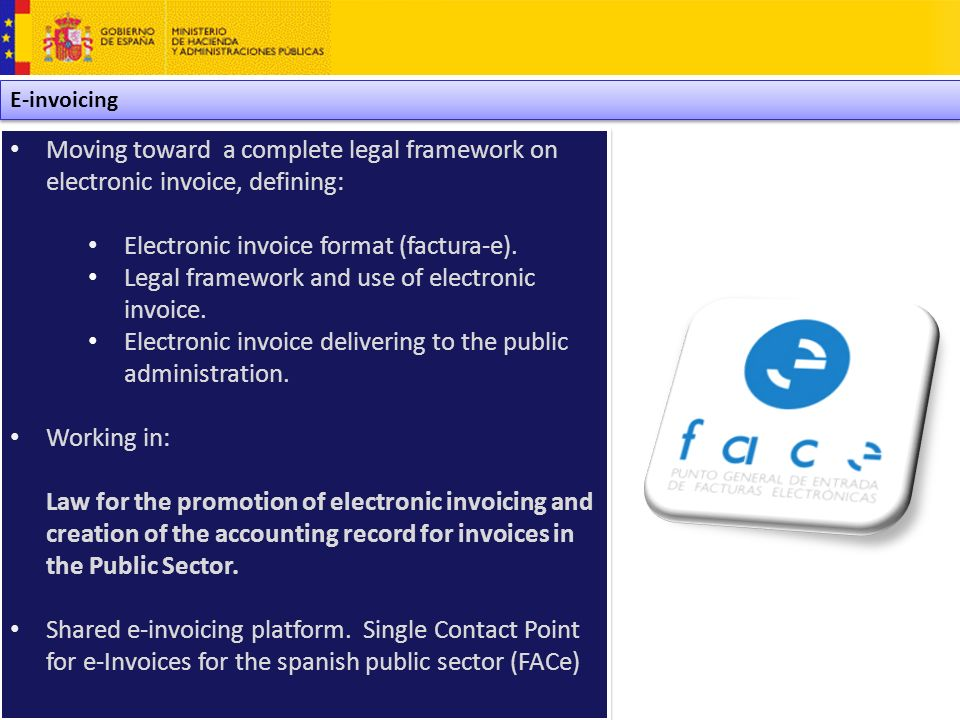 E-invoicing Moving toward a complete legal framework on electronic invoice, defining: Electronic invoice format (factura-e).