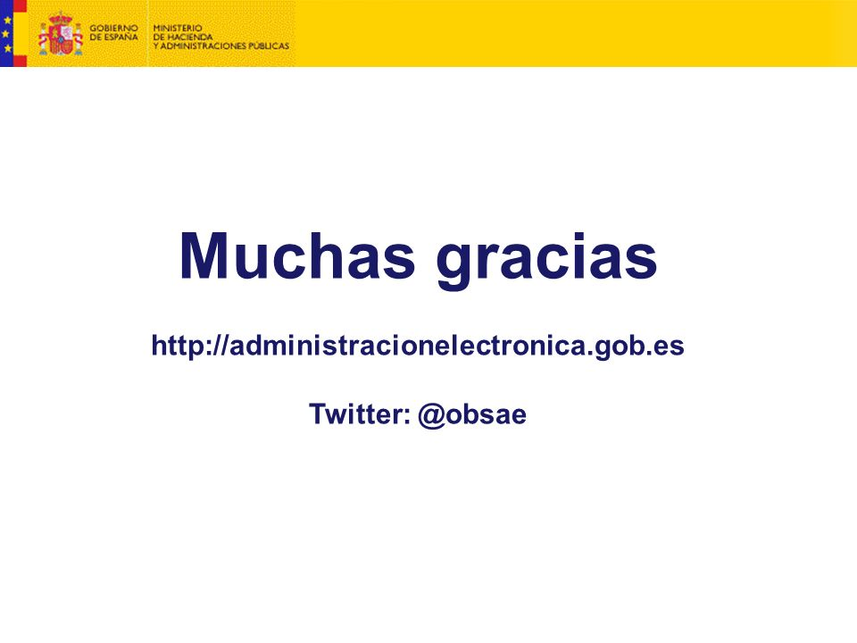 Muchas gracias http://administracionelectronica.gob.es Twitter: @obsae