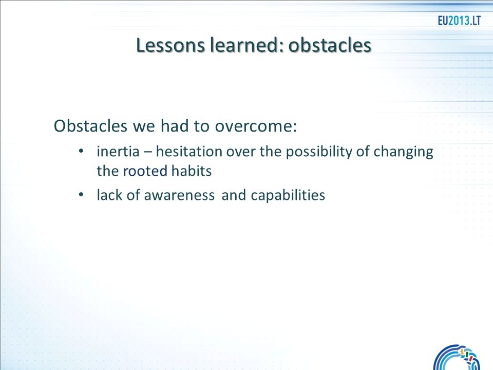 Lessons learned: obstacles Obstacles we had to overcome: inertia – hesitation over the possibility of changing the rooted habits lack of awareness and capabilities 11