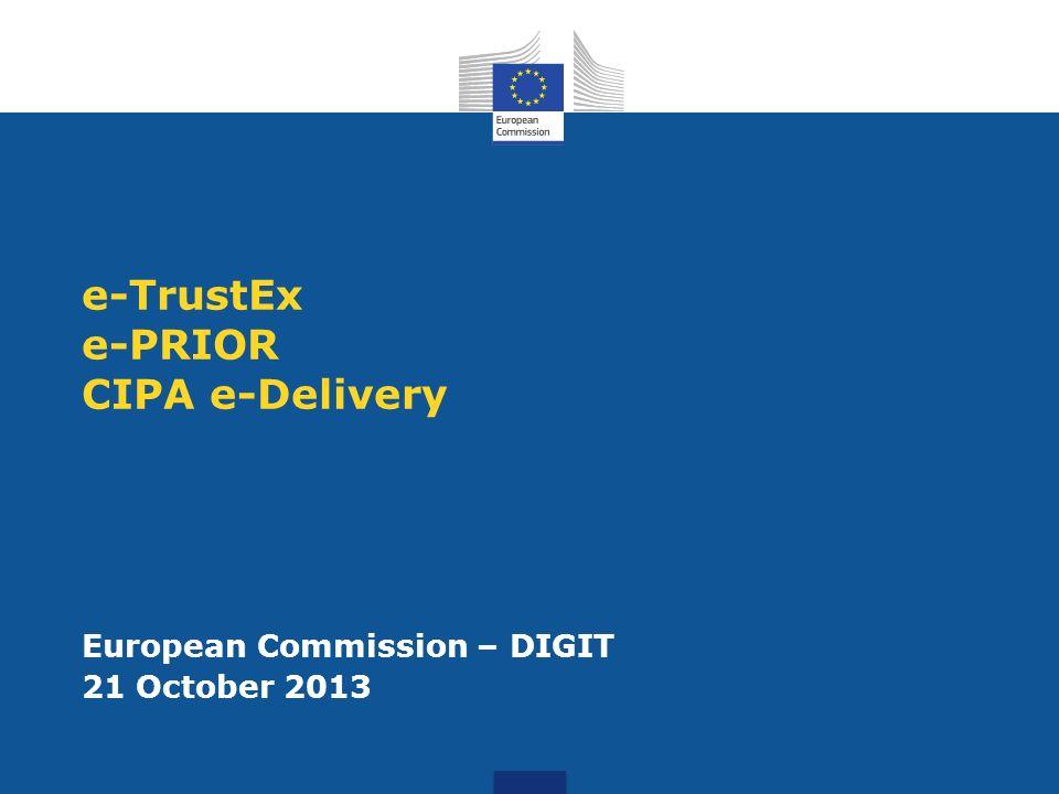 e-TrustEx e-PRIOR CIPA e-Delivery European Commission – DIGIT 21 October 2013