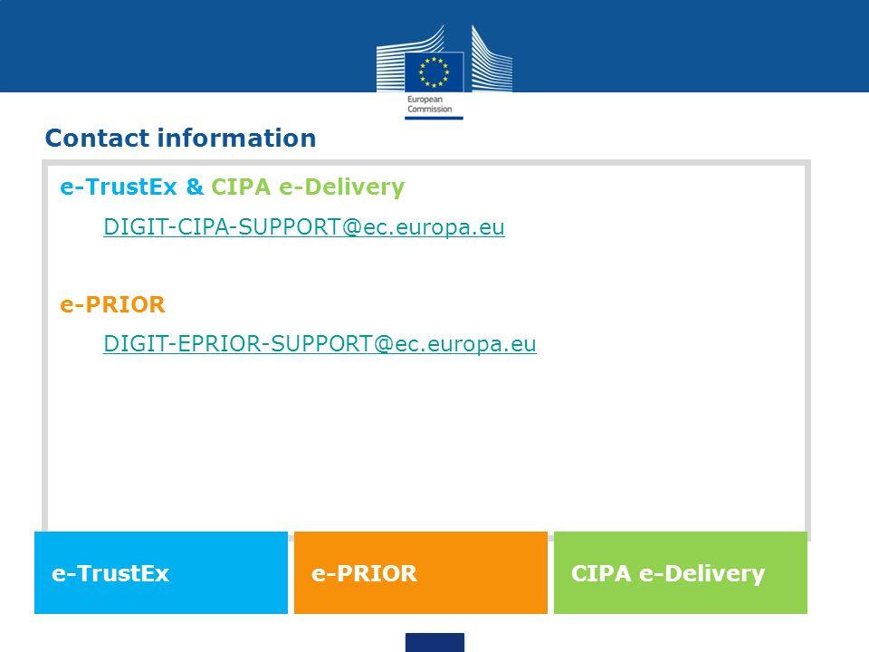 Contact information e-TrustEx & CIPA e-Delivery DIGIT-CIPA-SUPPORT@ec.europa.eu e-PRIOR DIGIT-EPRIOR-SUPPORT@ec.europa.eu e-TrustEx e-PRIOR CIPA e-Del