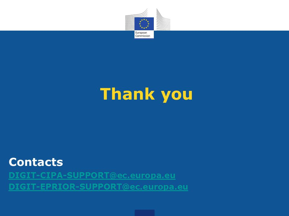 Thank you Contacts DIGIT-CIPA-SUPPORT@ec.europa.eu DIGIT-EPRIOR-SUPPORT@ec.europa.eu