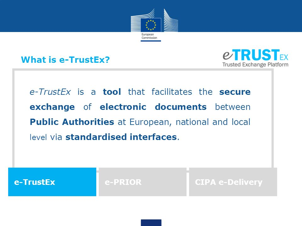 e-TrustEx is a tool that facilitates the secure exchange of electronic documents between Public Authorities at European, national and local level via standardised interfaces.
