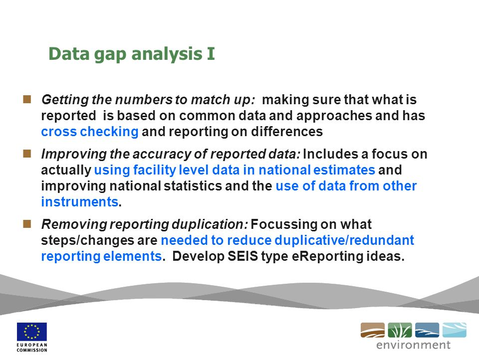 Data gap analysis I Getting the numbers to match up: making sure that what is reported is based on common data and approaches and has cross checking and reporting on differences Improving the accuracy of reported data: Includes a focus on actually using facility level data in national estimates and improving national statistics and the use of data from other instruments.