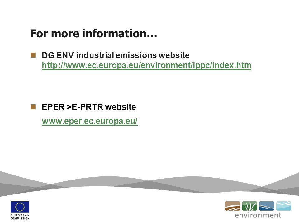 For more information… DG ENV industrial emissions website http://www.ec.europa.eu/environment/ippc/index.htm http://www.ec.europa.eu/environment/ippc/