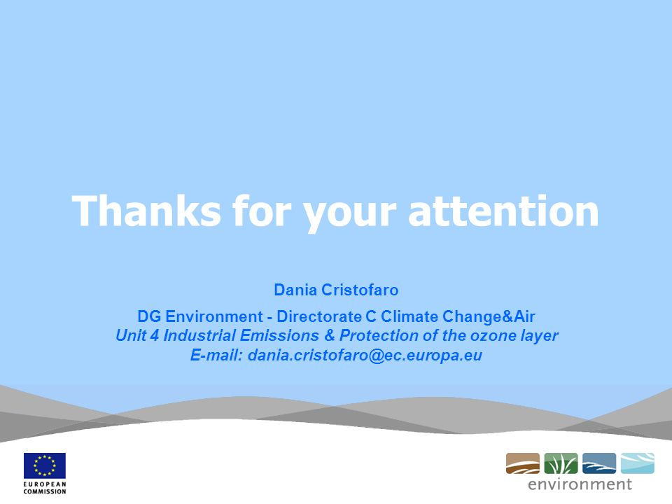 Thanks for your attention Dania Cristofaro DG Environment - Directorate C Climate Change&Air Unit 4 Industrial Emissions & Protection of the ozone lay