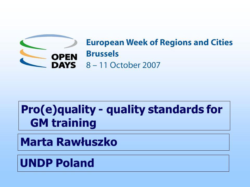 UNDP Poland Pro(e)quality - quality standards for GM training Marta Rawłuszko