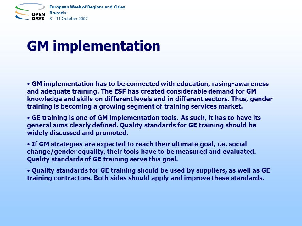 GM implementation GM implementation has to be connected with education, rasing-awareness and adequate training. The ESF has created considerable deman