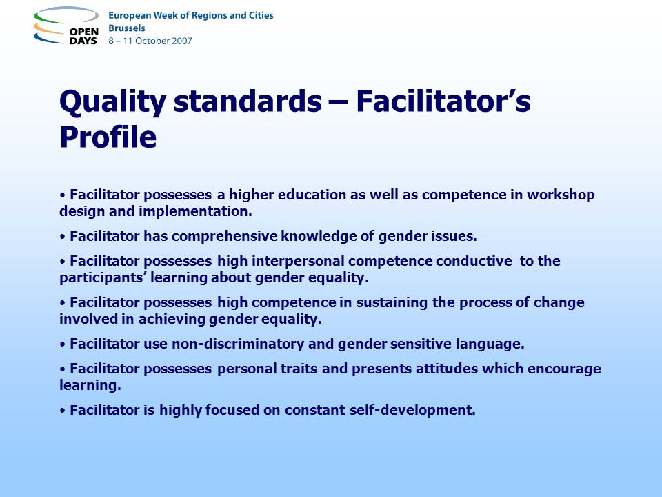 Quality standards – Facilitators Profile Facilitator possesses a higher education as well as competence in workshop design and implementation. Facilit