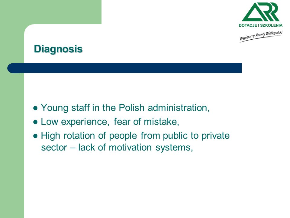 Diagnosis Young staff in the Polish administration, Low experience, fear of mistake, High rotation of people from public to private sector – lack of motivation systems,