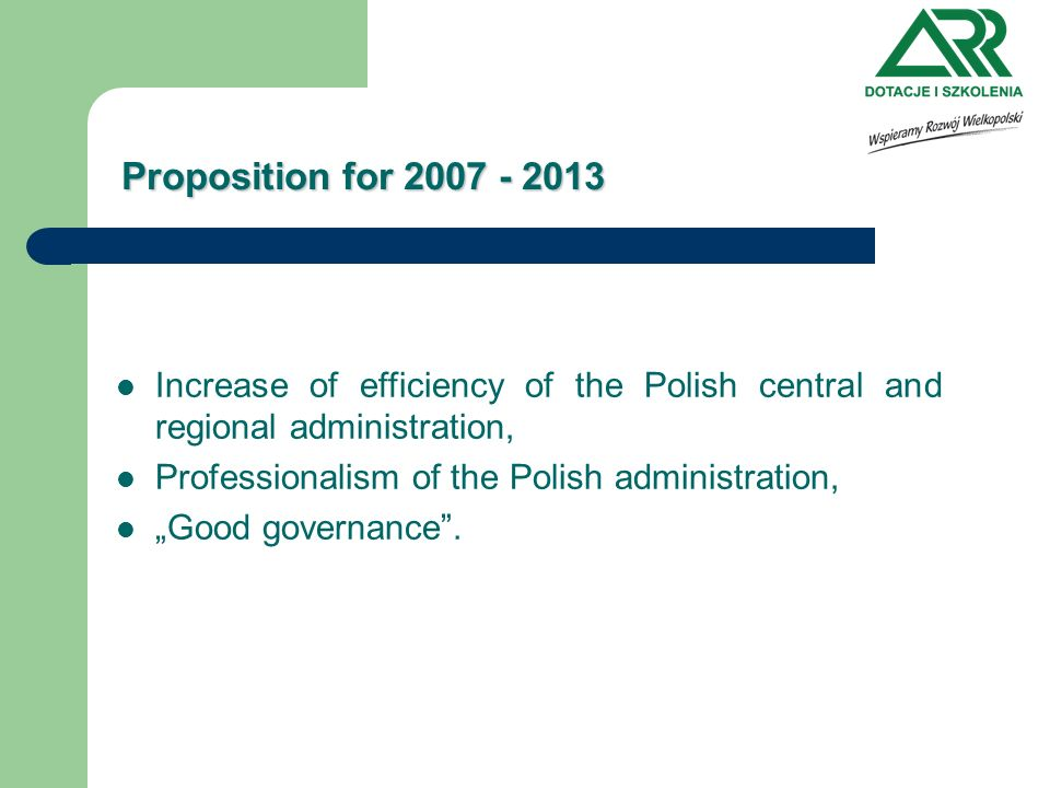 Proposition for 2007 - 2013 Increase of efficiency of the Polish central and regional administration, Professionalism of the Polish administration, Good governance.