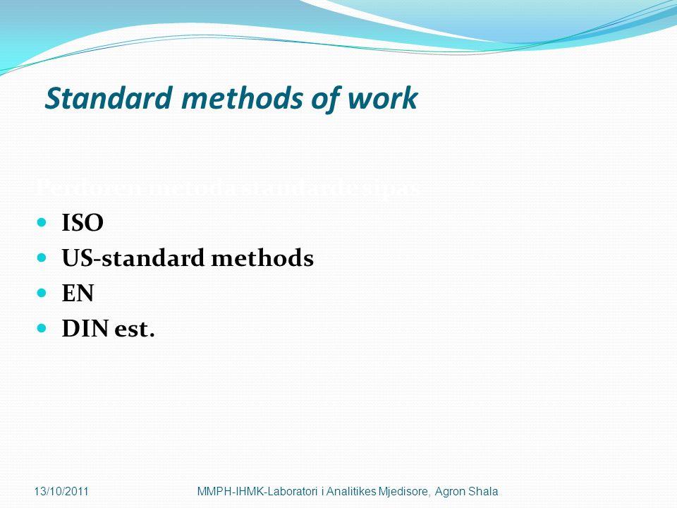Perdoren metoda standarde sipas ISO US-standard methods EN DIN est. 13/10/2011MMPH-IHMK-Laboratori i Analitikes Mjedisore, Agron Shala Standard method