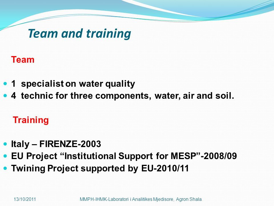 Team and training Team 1 specialist on water quality 4 technic for three components, water, air and soil. Training Italy – FIRENZE-2003 EU Project Ins