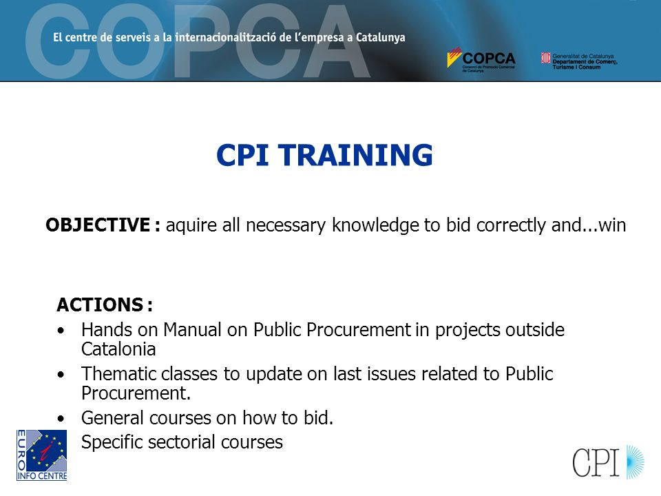 CPI TRAINING ACTIONS : Hands on Manual on Public Procurement in projects outside Catalonia Thematic classes to update on last issues related to Public