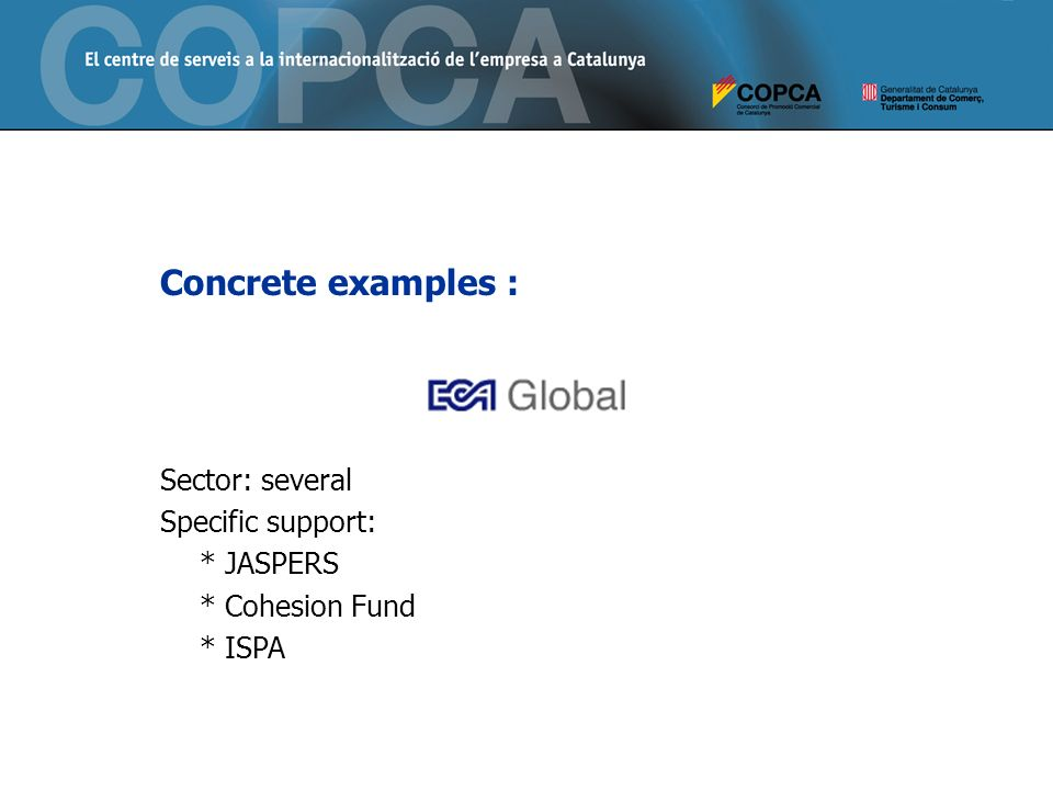 Concrete examples : Sector: several Specific support: * JASPERS * Cohesion Fund * ISPA