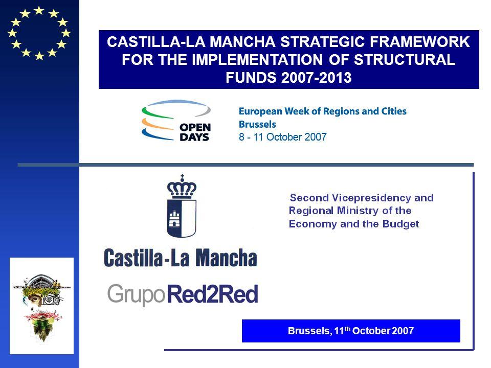CASTILLA-LA MANCHA STRATEGIC FRAMEWORK FOR THE IMPLEMENTATION OF STRUCTURAL FUNDS 2007-2013 Brussels, 11 th October 2007