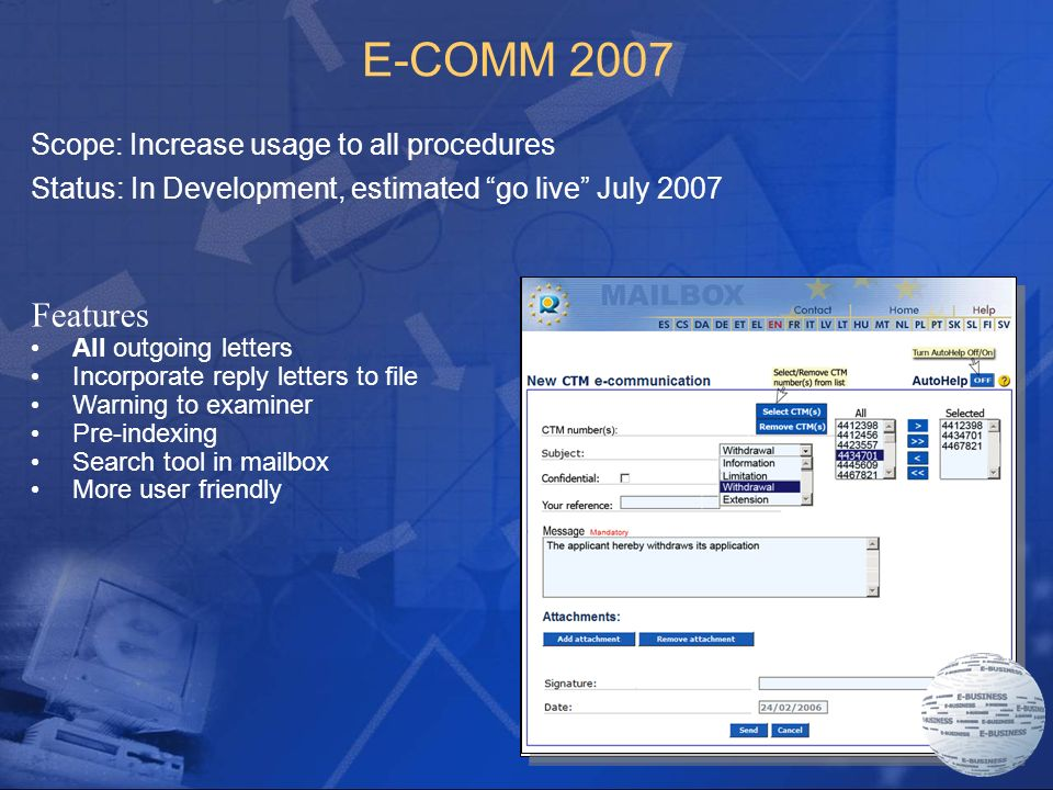 10 E-COMM 2007 Scope: Increase usage to all procedures Status: In Development, estimated go live July 2007 Features All outgoing letters Incorporate reply letters to file Warning to examiner Pre-indexing Search tool in mailbox More user friendly