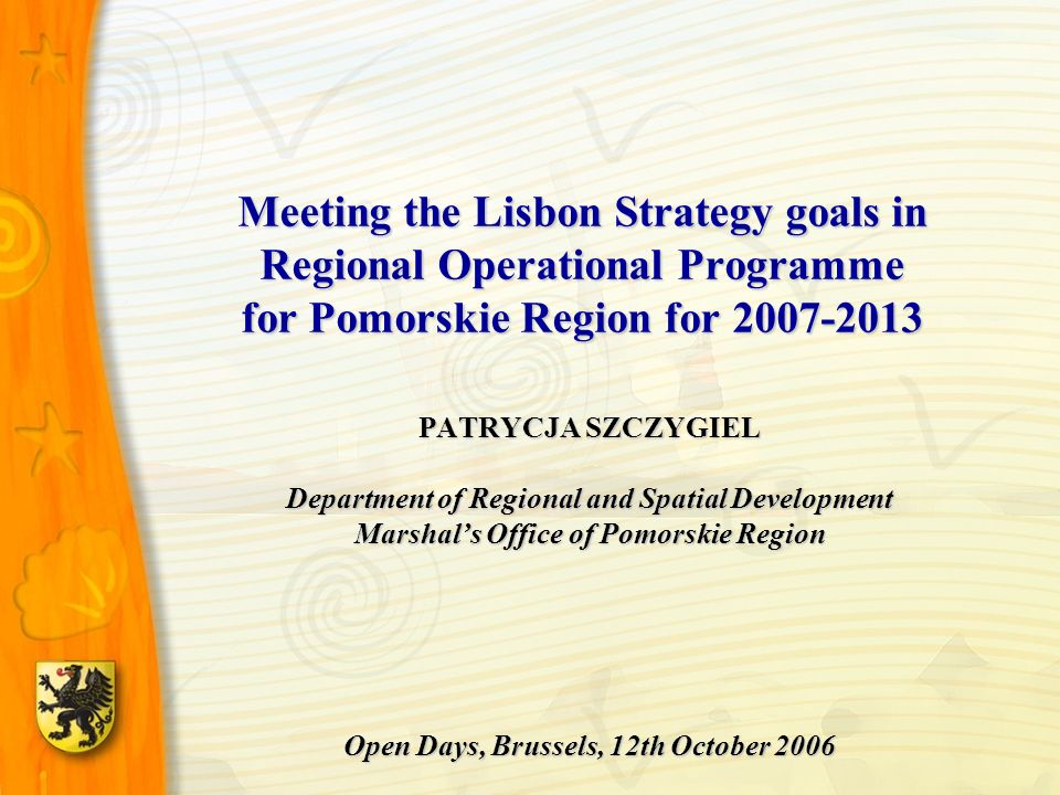 Meeting the Lisbon Strategy goals in Regional Operational Programme for Pomorskie Region for 2007-2013 PATRYCJA SZCZYGIEL Department of Regional and S