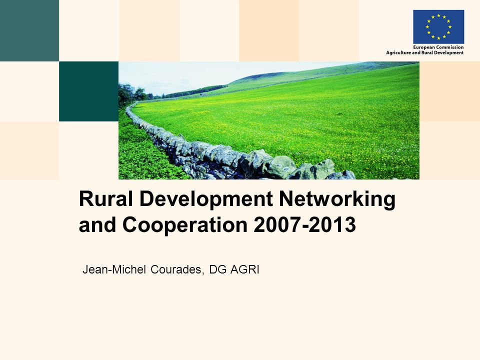 Jean-Michel Courades, DG AGRI Rural Development Networking and Cooperation 2007-2013