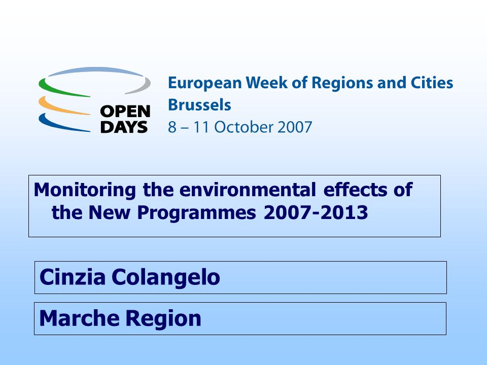Marche Region Monitoring the environmental effects of the New Programmes 2007-2013 Cinzia Colangelo