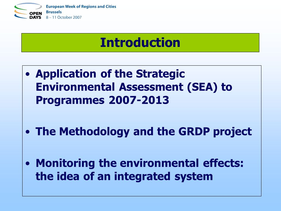 Introduction Application of the Strategic Environmental Assessment (SEA) to Programmes 2007-2013 The Methodology and the GRDP project Monitoring the environmental effects: the idea of an integrated system