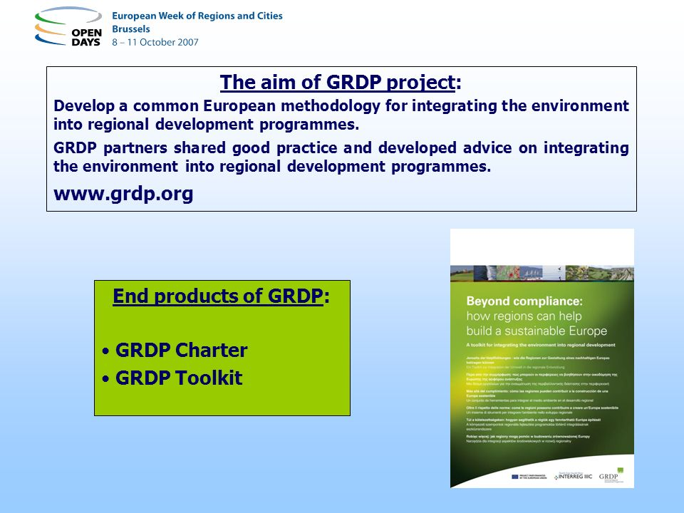 The aim of GRDP project: Develop a common European methodology for integrating the environment into regional development programmes. GRDP partners sha