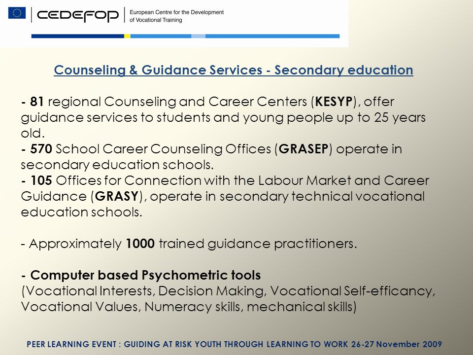 Counseling & Guidance Services - Secondary education - 81 regional Counseling and Career Centers ( KESYP ), offer guidance services to students and young people up to 25 years old.