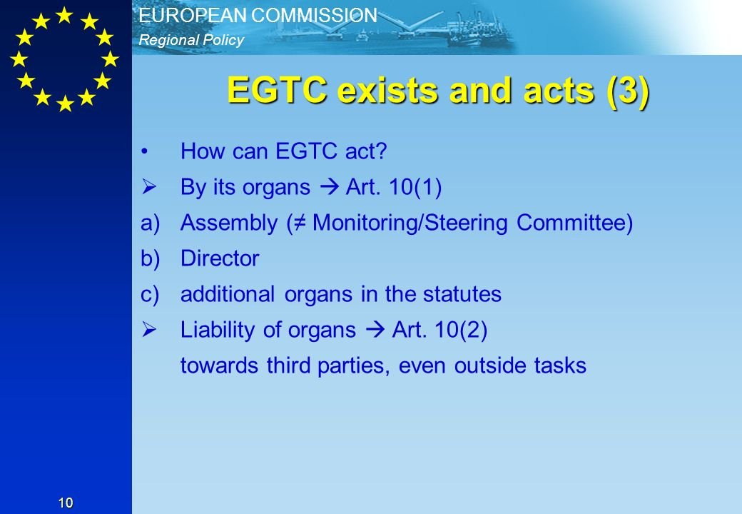 Regional Policy EUROPEAN COMMISSION 10 EGTC exists and acts (3) How can EGTC act.