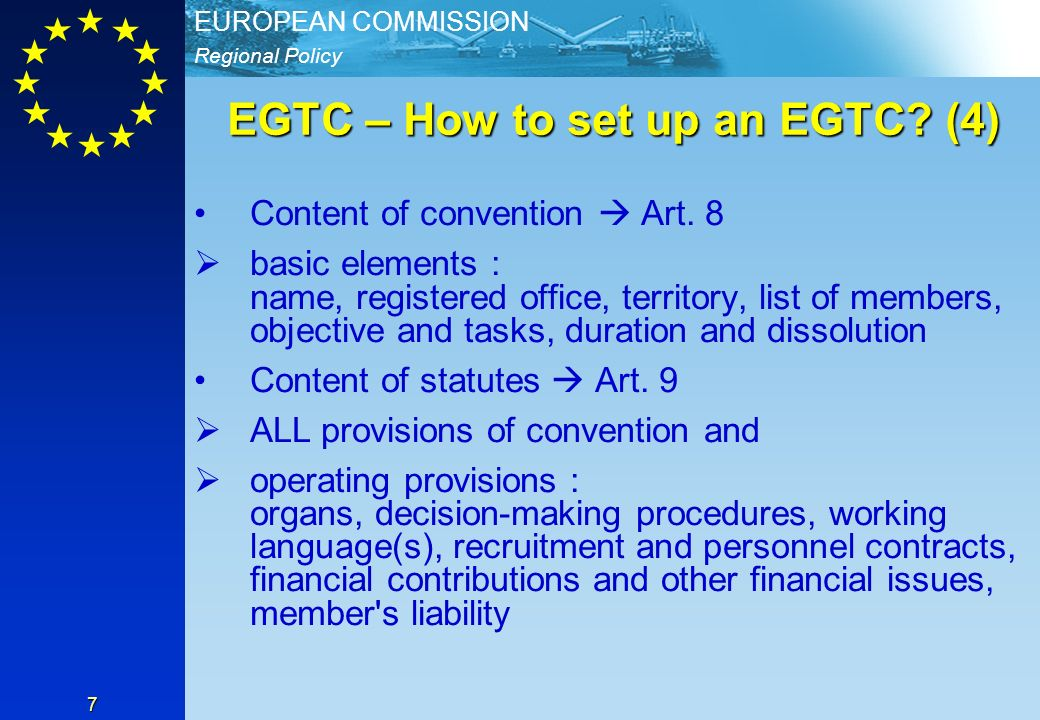 Regional Policy EUROPEAN COMMISSION 7 EGTC – How to set up an EGTC.