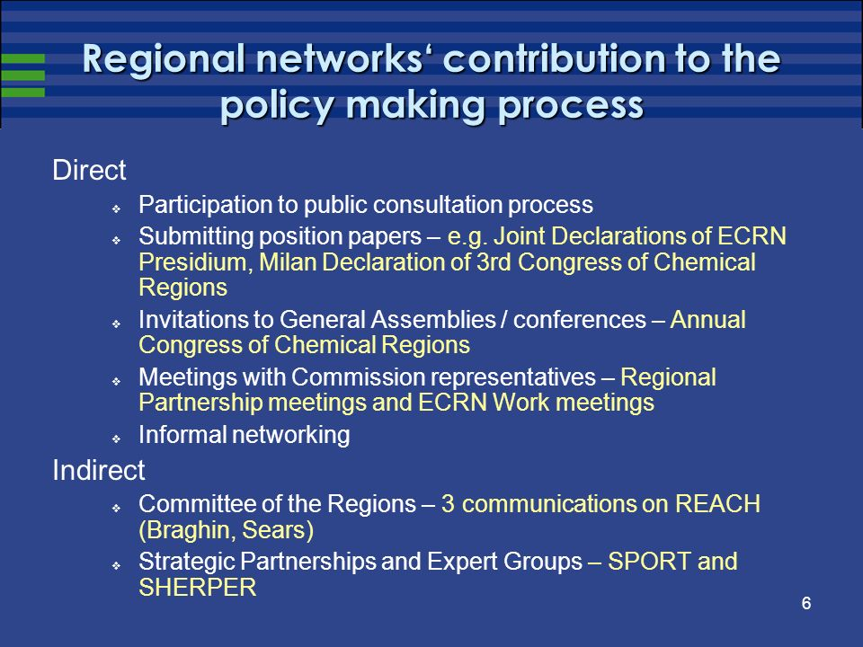 6 Regional networks contribution to the policy making process Direct Participation to public consultation process Submitting position papers – e.g. Jo