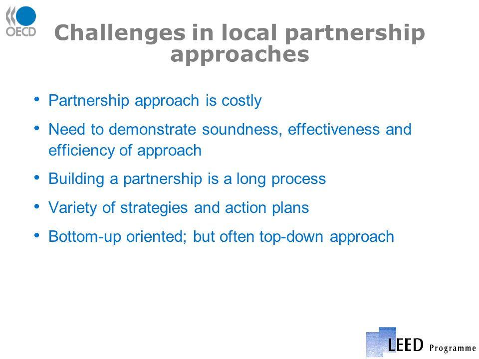 Challenges in local partnership approaches Partnership approach is costly Need to demonstrate soundness, effectiveness and efficiency of approach Buil