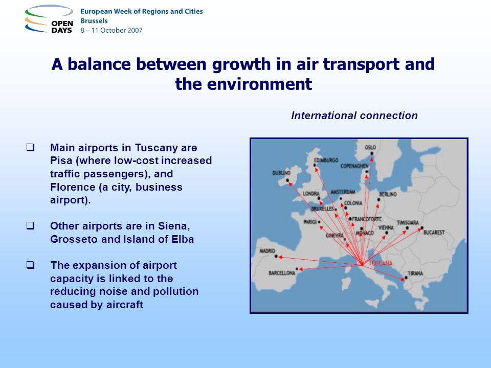 A balance between growth in air transport and the environment International connection Main airports in Tuscany are Pisa (where low-cost increased tra