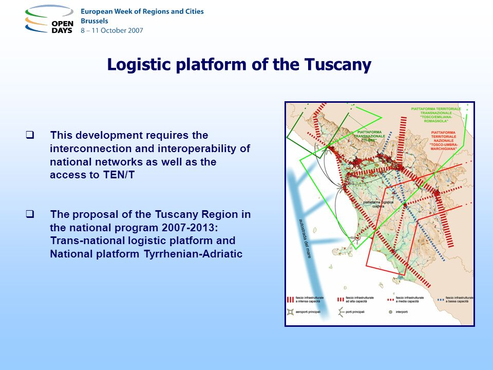 This development requires the interconnection and interoperability of national networks as well as the access to TEN/T The proposal of the Tuscany Region in the national program : Trans-national logistic platform and National platform Tyrrhenian-Adriatic Logistic platform of the Tuscany