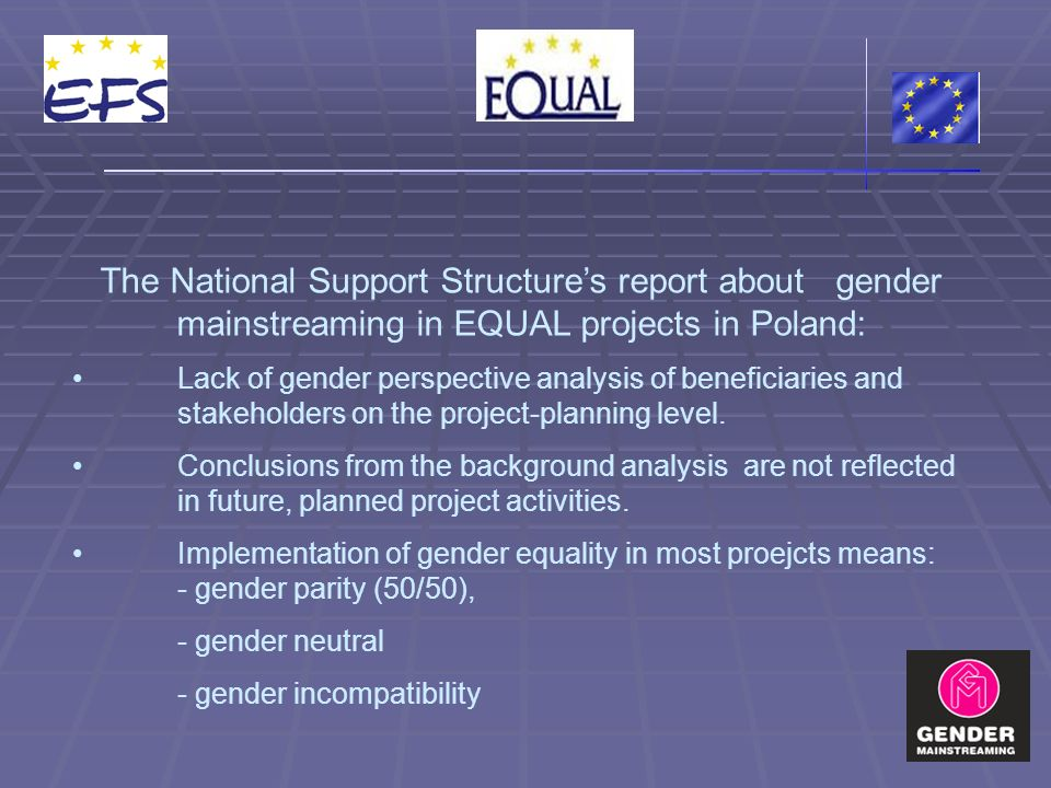 The National Support Structures report about gender mainstreaming in EQUAL projects in Poland: Lack of gender perspective analysis of beneficiaries and stakeholders on the project-planning level.