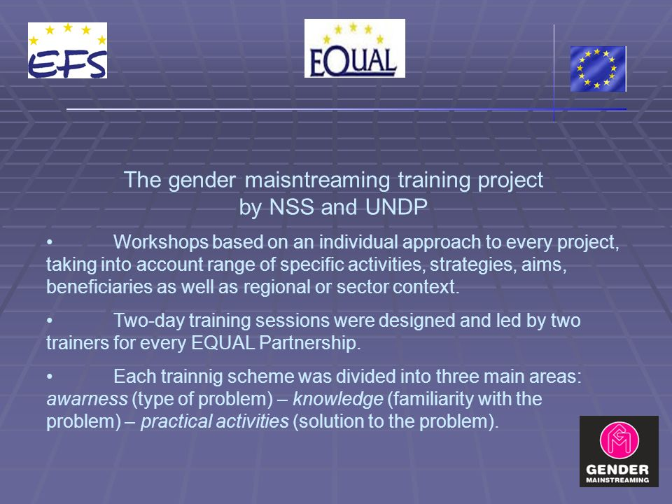 The gender maisntreaming training project by NSS and UNDP Workshops based on an individual approach to every project, taking into account range of specific activities, strategies, aims, beneficiaries as well as regional or sector context.
