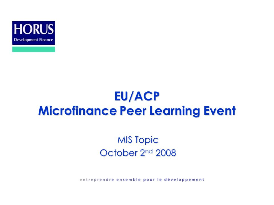 EU/ACP Microfinance Peer Learning Event MIS Topic October 2 nd 2008