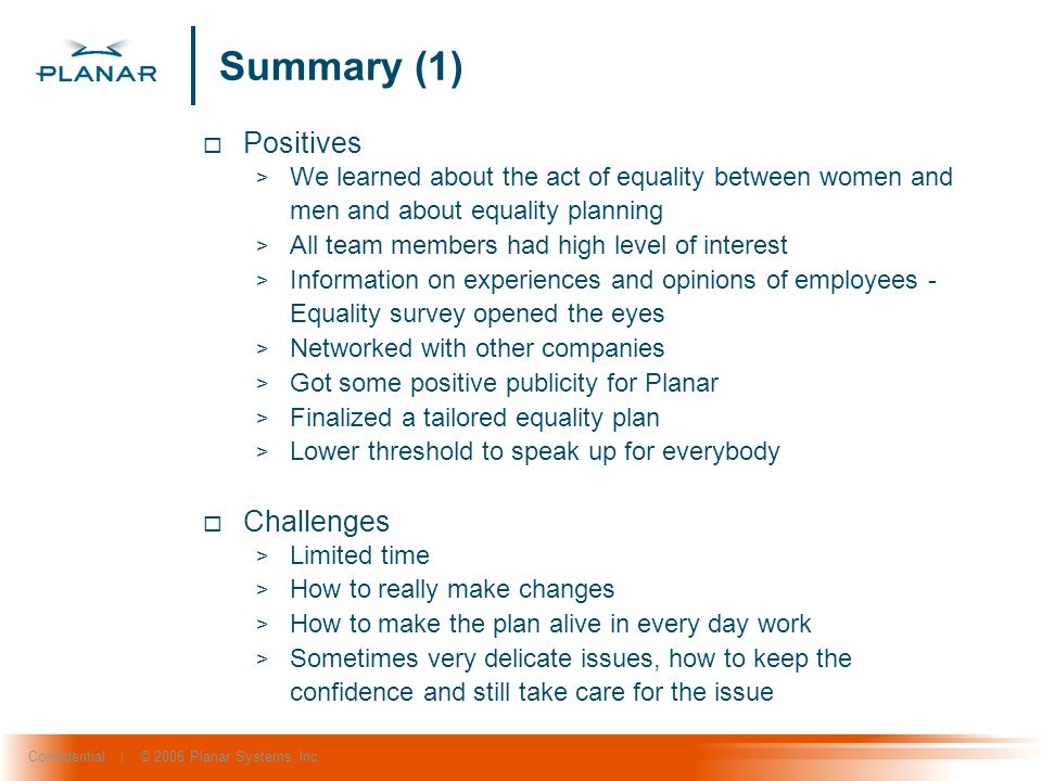 Confidential | © 2006 Planar Systems, Inc. Summary (1) Positives > We learned about the act of equality between women and men and about equality plann