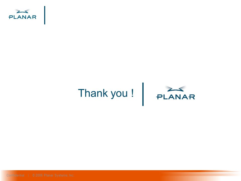 Confidential | © 2006 Planar Systems, Inc. Thank you !