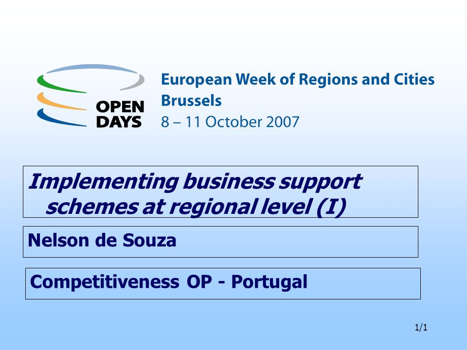 1/1 Competitiveness OP - Portugal Implementing business support schemes at regional level (I) Nelson de Souza