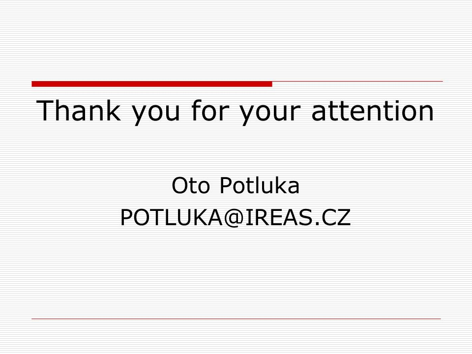 Thank you for your attention Oto Potluka POTLUKA@IREAS.CZ