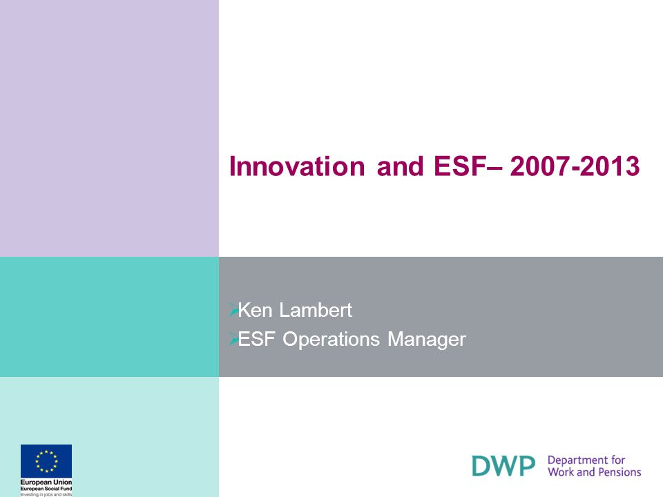 Innovation and ESF– 2007-2013 Ken Lambert ESF Operations Manager