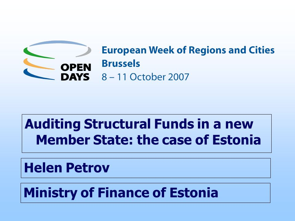 Ministry of Finance of Estonia Auditing Structural Funds in a new Member State: the case of Estonia Helen Petrov