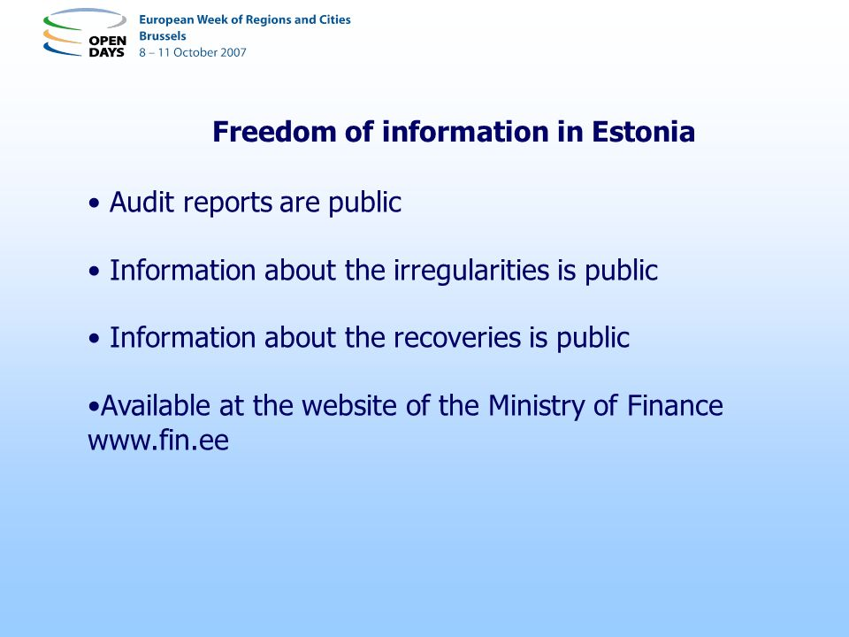 Freedom of information in Estonia Audit reports are public Information about the irregularities is public Information about the recoveries is public Available at the website of the Ministry of Finance www.fin.ee