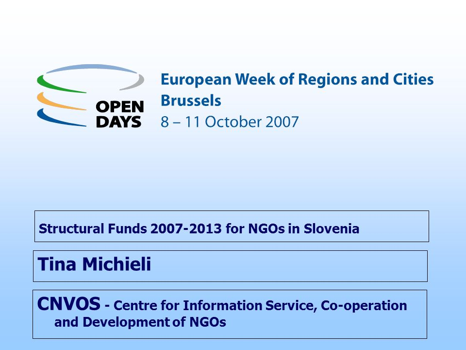 CNVOS - Centre for Information Service, Co-operation and Development of NGOs Structural Funds 2007-2013 for NGOs in Slovenia Tina Michieli
