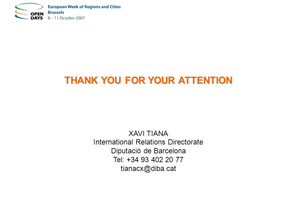 THANK YOU FOR YOUR ATTENTION XAVI TIANA International Relations Directorate Diputació de Barcelona Tel: +34 93 402 20 77 tianacx@diba.cat