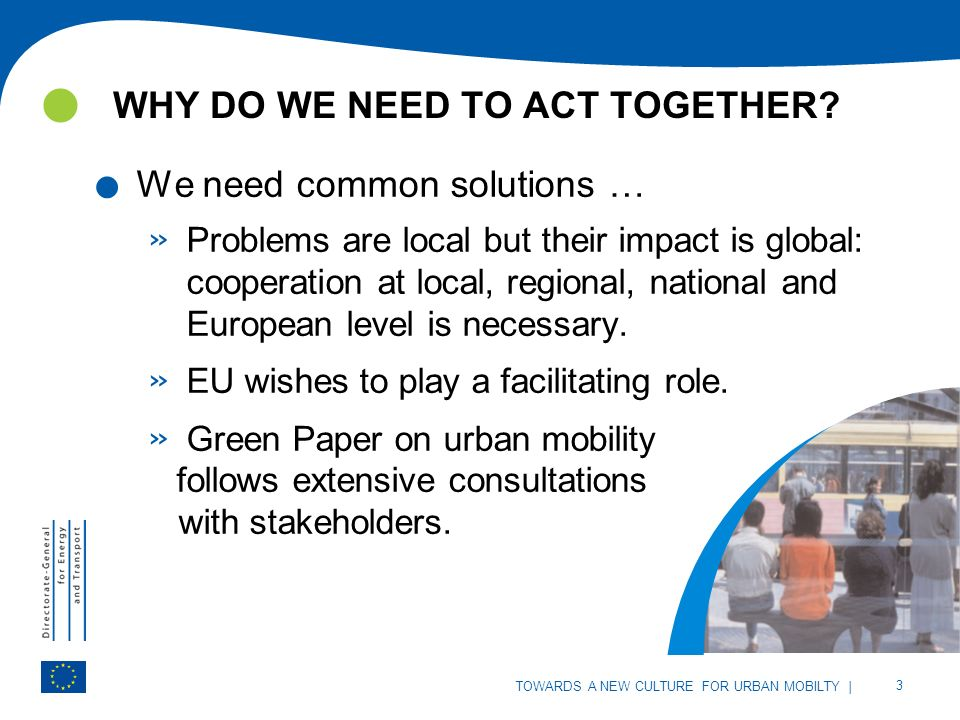 | 3 TOWARDS A NEW CULTURE FOR URBAN MOBILITY WHY DO WE NEED TO ACT TOGETHER.