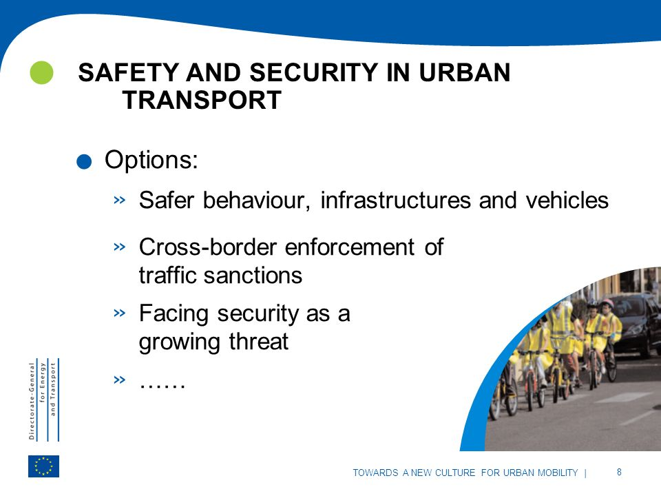 | 8 TOWARDS A NEW CULTURE FOR URBAN MOBILITY SAFETY AND SECURITY IN URBAN TRANSPORT | 8 TOWARDS A NEW CULTURE FOR URBAN MOBILITY.
