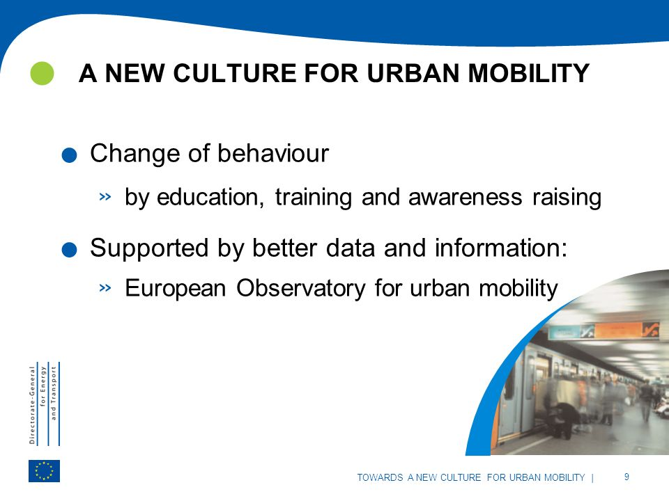 | 9 TOWARDS A NEW CULTURE FOR URBAN MOBILITY A NEW CULTURE FOR URBAN MOBILITY | 9 TOWARDS A NEW CULTURE FOR URBAN MOBILITY.