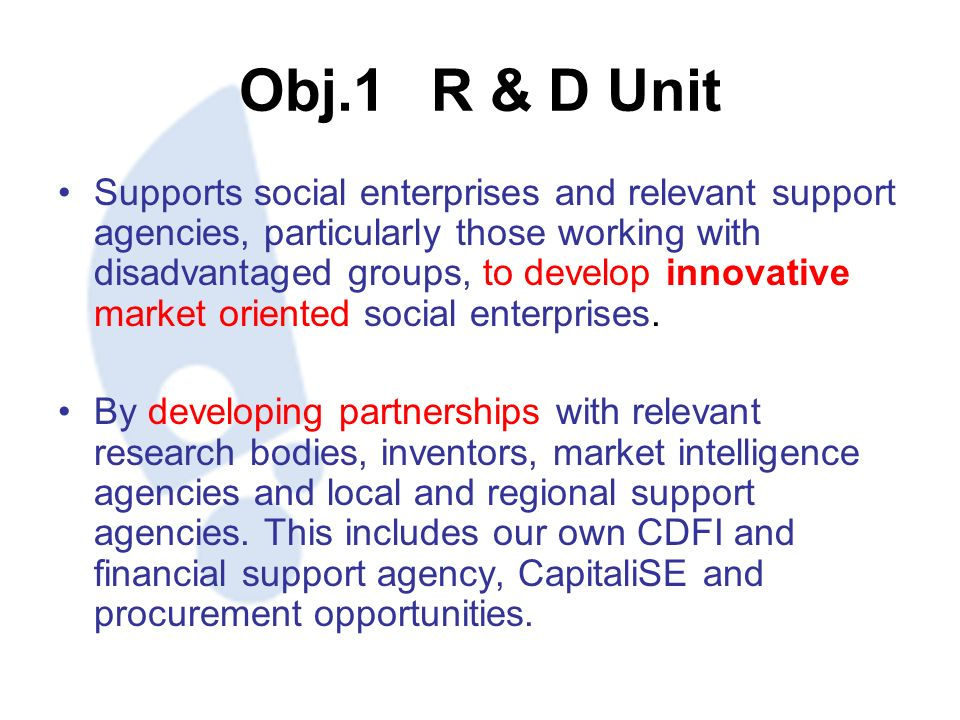 Obj.1R & D Unit Supports social enterprises and relevant support agencies, particularly those working with disadvantaged groups, to develop innovative market oriented social enterprises.